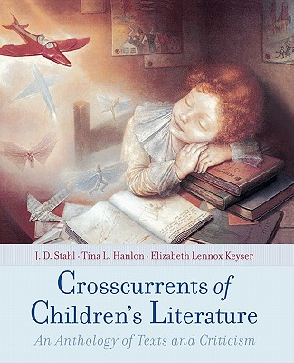 Crosscurrents of Children's Literature By Stahl, J. D./ Hanlon, Tina L./ Keyser, Elizabeth Lennox