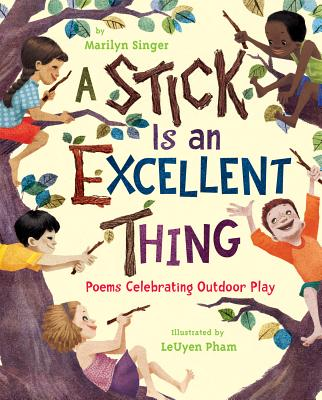 A Stick Is an Excellent Thing By Singer, Marilyn/ Pham, Leuyen (ILT)